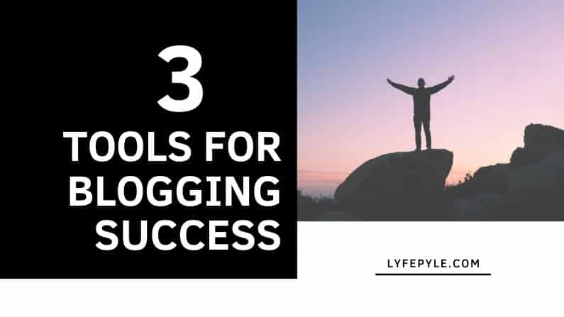 3 Tools for Blogging Success