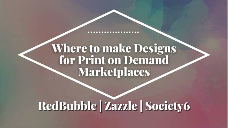 Cover photo for WHERE TO MAKE DESIGNS FOR REDBUBBLE, ZAZZLE, AND SOCIETY6 FOR FREE