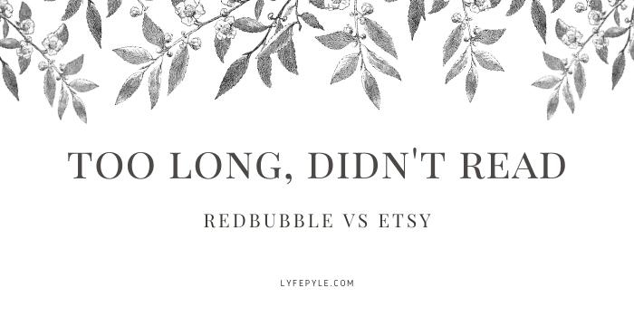 Too long didn't read RedBubble vs Etsy
