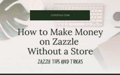 How to Make Money on Zazzle Without a Store   Zazzle Tips and Tricks