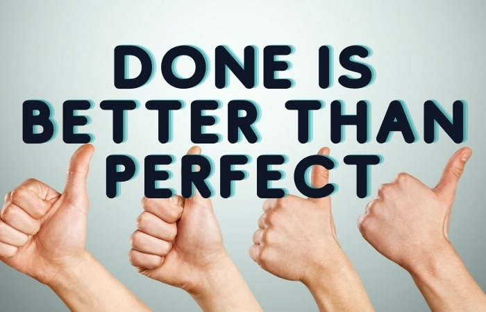 """four hand giving a thumbs up with text overlaying the image that reads """"Done is better than perfect"""""""