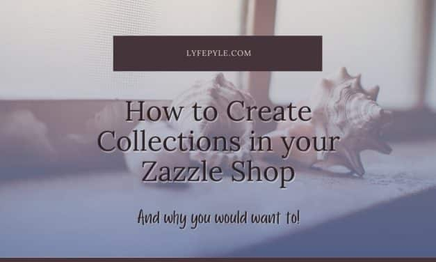 How To Create Zazzle Collections to Boost Sales on Zazzle