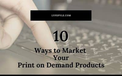 10 Ways to Market Print on Demand Products