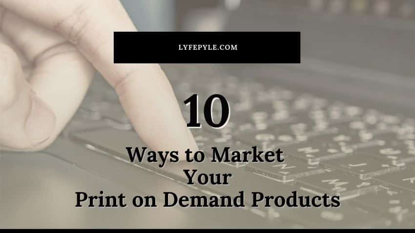 10 Ways to Market your Print on Demand Products - Cover Photo